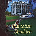 Plantation Shudders: A Cajun Country Mystery, Book 1 (       UNABRIDGED) by Ellen Byron Narrated by Meredith Mitchell