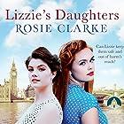 Lizzie's Daughters: Workshop Girls, Book 3 Hörbuch von Rosie Clarke Gesprochen von: Juliette Burton