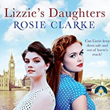 Lizzie's Daughters: Workshop Girls, Book 3 Audiobook by Rosie Clarke Narrated by Juliette Burton