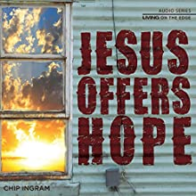 Jesus Offers Hope  by Chip Ingram Narrated by Chip Ingram