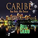 Caribe: You Only Die Twice Audiobook by Bill Craig Narrated by Steven P. Woodard