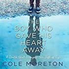 The Boy Who Gave His Heart Away: A Death That Brought the Gift of Life Hörbuch von Cole Moreton Gesprochen von: James Cameron Stewart