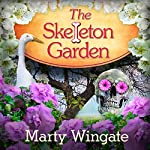 The Skeleton Garden: Potting Shed Mysteries Series, Book 4 | Marty Wingate
