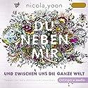Du neben mir und zwischen uns die ganze Welt Hörbuch von Nicola Yoon Gesprochen von: Jodie Ahlborn, Julian Greis