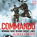 Commando: Winning World War II Behind Enemy Lines (       UNABRIDGED) by James Owen Narrated by Andrew Wincott
