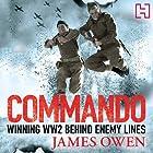 Commando: Winning World War II Behind Enemy Lines Hörbuch von James Owen Gesprochen von: Andrew Wincott