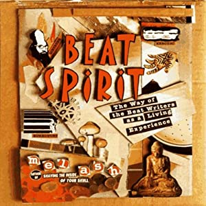 Beat Spirit: The Way of the Beat Writers as a Living Experience | [Mel Ash]