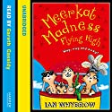 Meerkat Madness: Flying High Audiobook by Ian Whybrow Narrated by Gareth Cassidy
