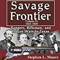 Savage Frontier Volume IV: Rangers, Riflemen, and Indian Wars in Texas, 1842-1845 (       UNABRIDGED) by Stephen L. Moore Narrated by Neil Reeves