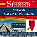 Spanish for Love and Dating: 2 Hours of Loving Audio Instruction (English and Spanish Edition) (       UNABRIDGED) by Mark Frobose Narrated by Mark Frobose