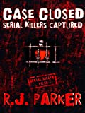 CASE CLOSED Serial Killers Captured Ted Bundy, The BTK Killer, Son of Sam, Jeffrey Dahmer, John Gacy and More. (True Crime)