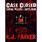 Case Closed: Serial Killers Captured (True CRIME Library RJPP Book 14)