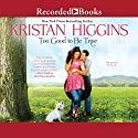 Too Good to Be True Audiobook by Kristan Higgins Narrated by Xe Sands