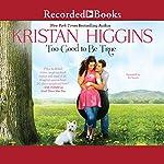Too Good to Be True   Kristan Higgins