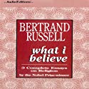 What I Believe: 3 Complete Essays on Religion (       UNABRIDGED) by Bertrand Russell Narrated by Terrence Hardiman