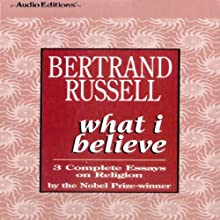 What I Believe: 3 Complete Essays on Religion | Livre audio Auteur(s) : Bertrand Russell Narrateur(s) : Terrence Hardiman