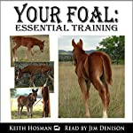 Your Foal: Essential Training | Keith Hosman