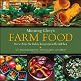 Gabrielle Radner Morning Glory's Farm Food: Stories from the Fields, Recipes from the Kitchen: A Martha's Vineyard Cookbook