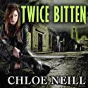Twice Bitten: Chicagoland Vampires, Book 3 Audiobook by Chloe Neill Narrated by Cynthia Holloway