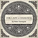 Our Lady of Darkness: A Sister Fidelma Mystery of Ancient Ireland Audiobook by Peter Tremayne Narrated by Caroline Lennon