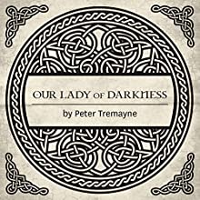 Our Lady of Darkness: A Sister Fidelma Mystery of Ancient Ireland (       UNABRIDGED) by Peter Tremayne Narrated by Caroline Lennon