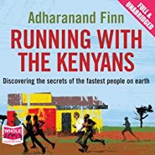 Running with the Kenyans (       UNABRIDGED) by Adharanand Finn Narrated by Paul Tyreman