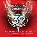 Vespers Rising: The 39 Clues, Book 11 (       UNABRIDGED) by Rick Riordan, Peter Lerangis, Gordon Korman, Jude Watson Narrated by David Pittu
