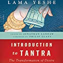 Introduction to Tantra: The Transformation of Desire Audiobook by Lama Thubten Yeshe, Jonathan Landaw - editor Narrated by Fajer Al-Kaisi