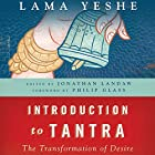 Introduction to Tantra: The Transformation of Desire Hörbuch von Lama Thubten Yeshe, Jonathan Landaw - editor Gesprochen von: Fajer Al-Kaisi