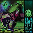 Raja Ram's Pipedreams Vol 2