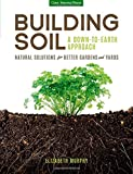 img - for Building Soil: A Down-to-Earth Approach: Natural Solutions for Better Gardens & Yards book / textbook / text book