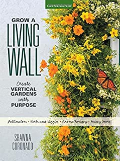 Book Cover: Grow a Living Wall: Create Vertical Gardens with Purpose: Pollinators - Herbs and Veggies - Aromatherapy - Many More