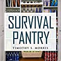 Survival Pantry: The Definitive Survival Guide for Food Storage, Water Storage, Canning, and Preserving for Emergencies Audiobook by Timothy S. Morris Narrated by Roberto Scarlato