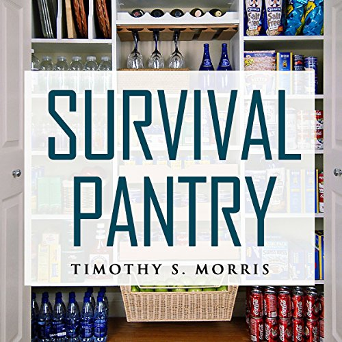 Survival Pantry: The Definitive Survival Guide for Food Storage, Water Storage, Canning, and Preserving for Emergencies by Timothy S. Morris