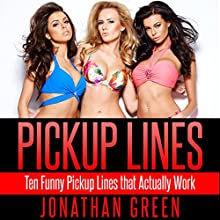 Pickup Lines: Ten Funny Pickup Lines that Actually Work (       UNABRIDGED) by Jonathan Green Narrated by John Oakley
