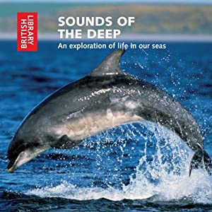 Sounds of the Deep: An Exploration of Life in Our Seas | [British Library Sound Archive]