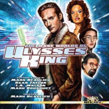 The Many Worlds of Ulysses King Audiobook by Mark Beaulieu, Sean Taylor, I A Watson, Mark Bousquet Narrated by Joe Formichella