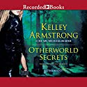 Otherworld Secrets: An Anthology Audiobook by Kelley Armstrong Narrated by Johanna Parker, Brian Hutchison, Saskia Maarleveld, Susan Bennett, Morgan Hallett