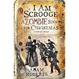 I Am Scrooge: A Zombie Story for Christmasby Adam Roberts