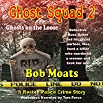 Ghost Squad 2: Ghosts on the Loose: A Rest in Peace Crime Story | Bob Moats