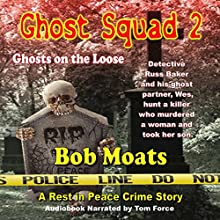 Ghost Squad 2: Ghosts on the Loose: A Rest in Peace Crime Story Audiobook by Bob Moats Narrated by Tom Force