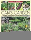 Gaia's Garden, Second Edition: A Guide To Home-Scale Permaculture [Paperback] [April 2009] 2nd Ed. Toby Hemenway