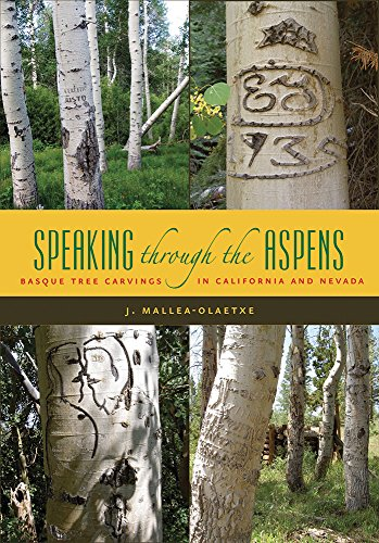 Speaking Through the Aspens: Basque Tree Carvings in Nevada and California (Basque Series)