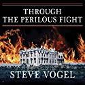 Through the Perilous Fight: Six Weeks That Saved the Nation (       UNABRIDGED) by Steve Vogel Narrated by Arthur Morey
