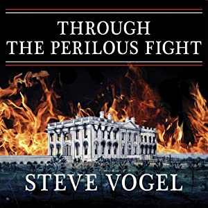 Through the Perilous Fight: Six Weeks That Saved the Nation | [Steve Vogel]