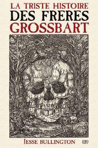 Jesse Bullington - La triste histoire des frères Grossbart