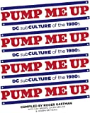 Pump Me Up: DC Subculture of the 1980s