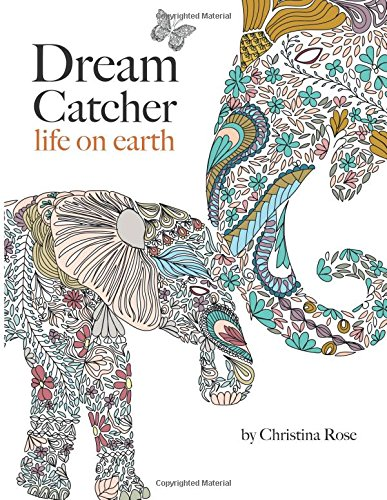 Dream Catcher: life on earth: A powerful & inspiring adult colouring book celebrating the beauty of nature - Christina Rose