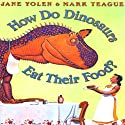 How Do Dinosaurs Eat Their Food? Audiobook by Jane Yolen Narrated by Jane Yolen