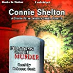 Phantoms Can Be Murder: Charlie Parker Series, Book 13 (       UNABRIDGED) by Connie Shelton Narrated by Rebecca Cook
